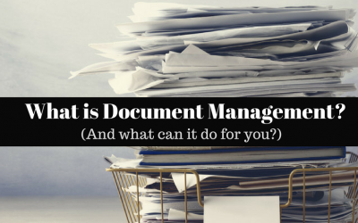 What is Document Management and What Can It Do For You?