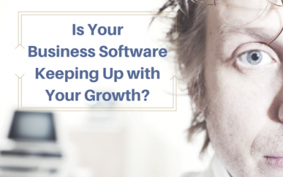 Is Your Business Software Keeping Up with Your Growth?